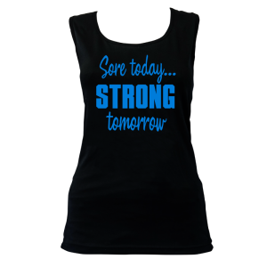 Sore today, strong tomorrow activewear